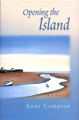 Opening the Island: Poems by Anne Compton