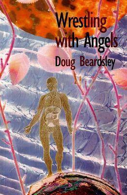 Wrestling with Angels: New and Selected Poems 1960-1995