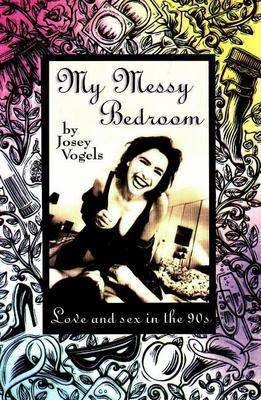 My Messy Bedroom: Love and Sex in the 90's