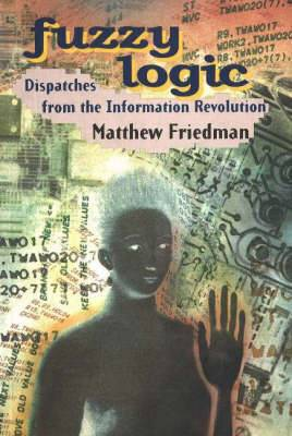 Fuzzy Logic: Dispatches from the Information Revolution