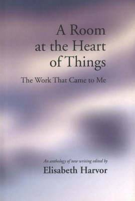 A Room at the Heart of Things: The Work That Came to Me