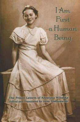 I Am First a Human Being: The Prison Letters of Krystyna Wituska