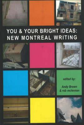 You & Your Bright Ideas: New Montreal Writing