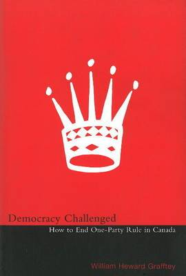 Democracy Challenged: How to End One-Party Rule in Canada
