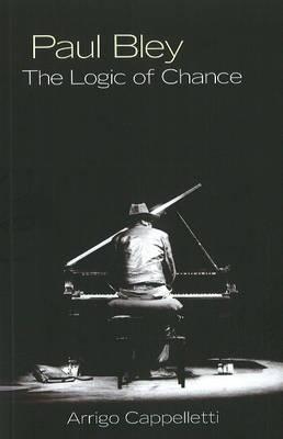 Paul Bley: The Logic of Chance