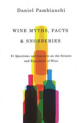 Wine Myths, Facts & Snobberies: 81 Questions & Answers on the Science & Enjoyment of Wine
