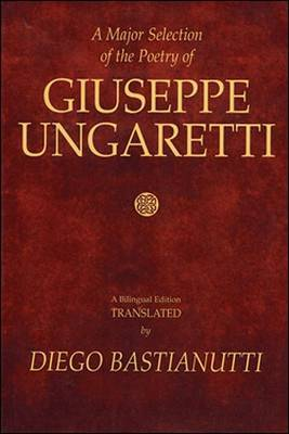 A Major Selection of the Poetry of Giuseppe Ungaretti: A Bilingual Edition