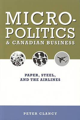 Micropolitics and Canadian Business: Paper, Steel, and the Airlines