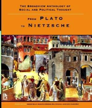 The Broadview Anthology of Social and Political Thought: From Plato to Nietzsche