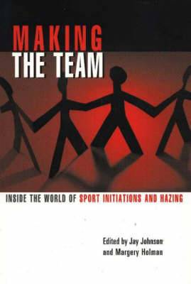 Making the Team: Inside the World of Sport Initiations and Hazing