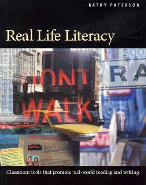 Real Life Literacy: Classroom Tools That Promote Real-world Reading and Writing