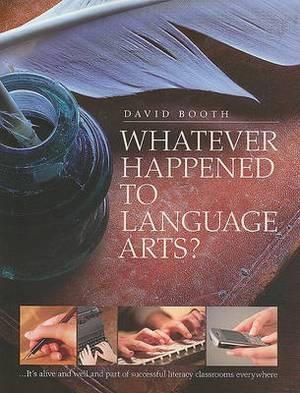 Whatever Happened to Language Arts: ...It's Alive and Well and Part of Successful Literacy Classrooms Everywhere