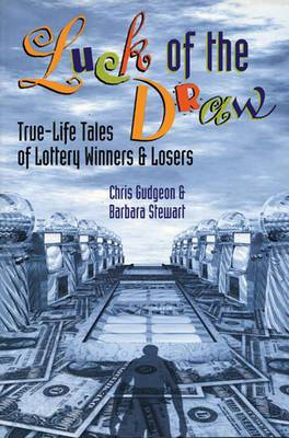 Luck of the Draw: True Life Tales of Lottery Winners and Losers