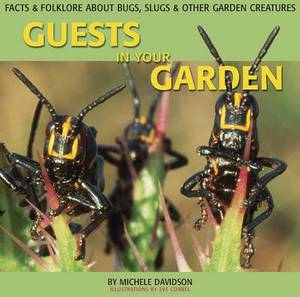Guests in Your Garden: Facts and Folklore About Bugs, Grubs and Other Garden Creatures