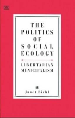 The Politics of Social Ecology: Libertarian Municipalism