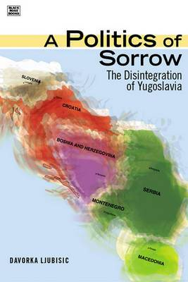 A Politics of Sorrow: The Disintegration of Yugoslavia