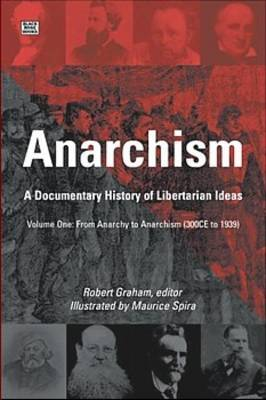 Anarchism: A Documentary History of Libertarian Ideas: v. 1: From Anarchy to Anarchism (300CE to 1939)