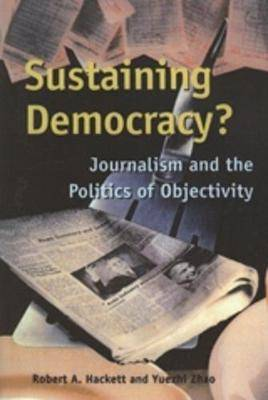 Sustaining Democracy?: Journalism and the Politics of Objectivity