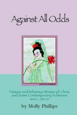 Against All Odds: Famous and Infamous Women of China and Some Contemporary Achievers 220bc: 1995 AD: Famous and Infamous Women of China and Some Contemporary Achievers 220 BC-1995 AD