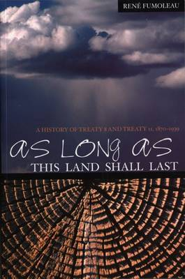 As Long as This Land Shall Last: A History of Treaty 8 and Treaty 11, 1870 - 1939