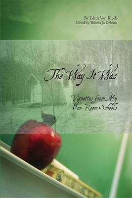 The Way It Was: Vignettes from My One-Room Schools