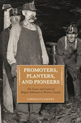 Promoters, Planters & Pioneers: The Course & Context of Belgian Settlement in Western Canada