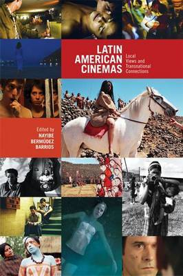 Latin American Cinemas: Local Views & Transnational Connections
