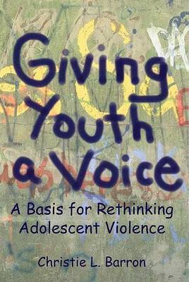 Giving Youth a Voice: A Basis for Rethinking Adolescent Violence