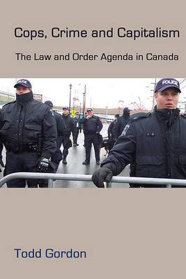 Cops, Crime and Capitalism: The Law and Order Agenda in Canada