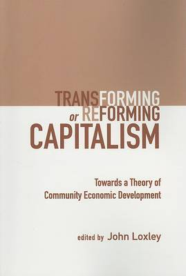 Transforming or Reforming Capitalism: Towards a Theory of Community Economic Development