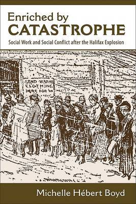Enriched by Catastrophe: Social Work and Social Conflict After the Halifax Explosion