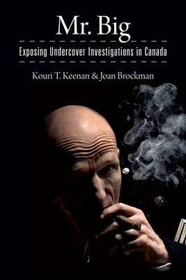 Mr. Big: Exposing Undercover Investigations in Canada