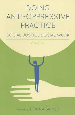 Doing Anti-oppressive Practice: Social Justice Social Work