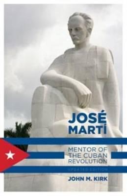 Jos Mart: Mentor of the Cuban Revolution