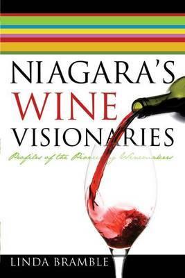 Niagara's Wine Visionaries: Profiles of the Pioneering Winemakers