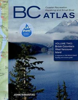 BC Coastal Recreation Kayaking and Small Boat Atlas: Vol. 2: British Columbia's West Vancouver Island