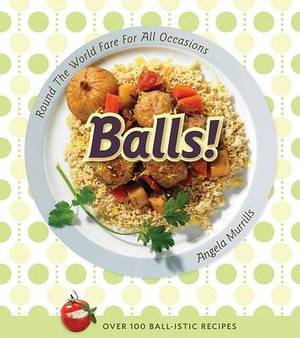 Balls!: Round the World Fare for All Occasions