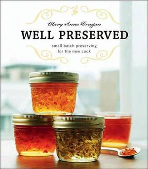 Well Preserved: Small Batch Preserving for the New Cook