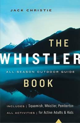 The Whistler Book: All-season Outdoor Guide