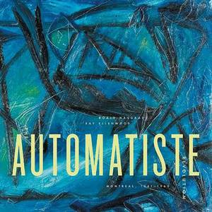 The Automatiste Revolution: Montreal, 1941-1960