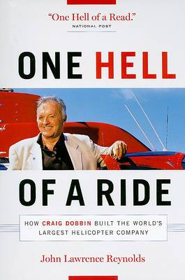 One Hell of a Ride: How Craig Dobbin Built the World's Largest Helicopter Company