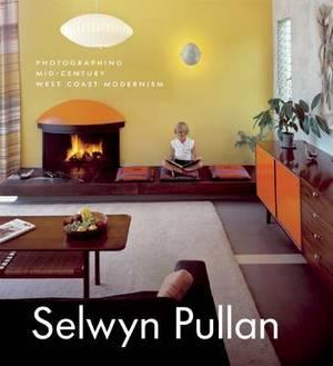 Selwyn Pullan: Photographing Mid-Century West Coast Modernism
