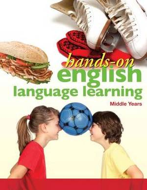Hands-On English Language Learning for Middle Years (Grades 4-6): An Inquiry Approach