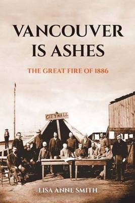 Vancouver is Ashes: The Great Fire of 1886