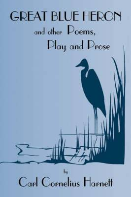 Great Blue Heron and Other Poems, Play and Prose