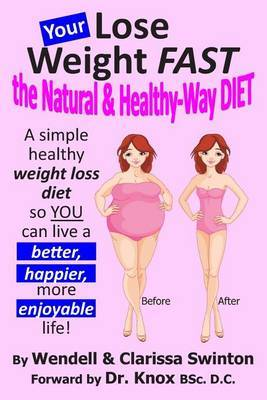 Your 'Lose Weight Fast the Natural & Healthy-Way Diet'  : A Simple Healthy Weight Loss Diet So You Can Live a Better, Happier, More Enjoyable Life!