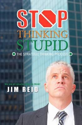 Stop Thinking Stupid: The Strategic Thinking Process
