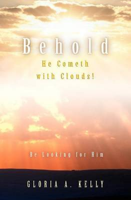 Behold He Cometh with Clouds! Be Looking for Him