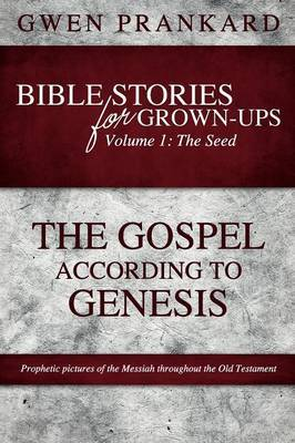 Bible Stories for Grown-Ups - Volume 1: The Seed - The Gospel According to Genesis