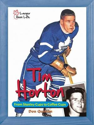 Tim Horton: From Stanley Cups to Coffee Cups